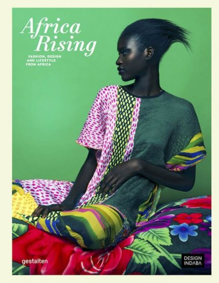 AFRICA RISING: A Book Celebrating Fashion, Design & Lifestyle From Africa